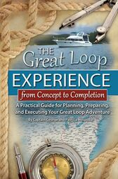 The Great Loop Experience - From Concept to Completion by George Hospodar