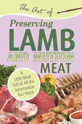The Art of Preserving Lamb & Mutton by Atlantic Publishing Group Atlantic Publishing Group