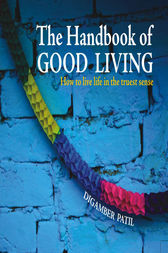THE HANDBOOK OF GOOD LIVING by Digamber Patil