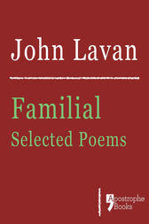 Familial: Selected Poems by John Lavan