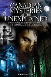 Canadian Mysteries of the Unexplained by John Marlowe