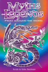 Myths and Legends from Around the World by Robin Brockman