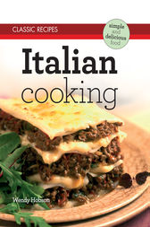Classic Recipes: Italian Cooking by Wendy Hobson