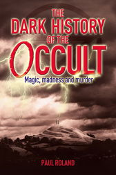The Dark History of the Occult by Paul Roland