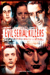 Evil Serial Killers: In the Minds of Monsters [Fully Illustrated]