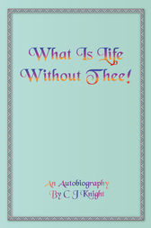 What is Life Without Thee? by C.J. Knight