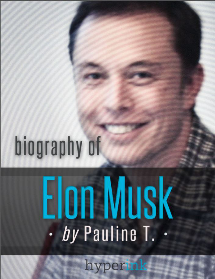 Download Ebook Elon Musk: Biography of the Mastermind Behind Paypal, SpaceX, and Tesla Motors by Pauline T. Pdf