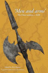 Men and Arms: The Ulster Settlers, c. 1630 by R.J. Hunter