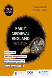 OCR A Level History: Early Medieval England 871- 1107 by Andrew Holland