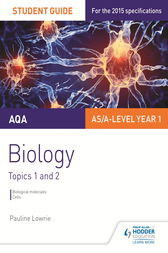 AQA AS/A Level Year 1 Biology Student Guide: Topics 1 and 2 by Pauline Lowrie