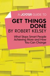 A Joosr Guide to… Get Things Done by Robert Kelsey by Joosr