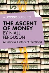 A Joosr Guide to… The Ascent of Money by Niall Ferguson by Joosr