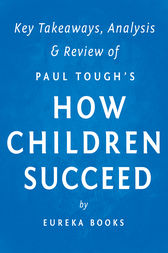How Children Succeed: by Paul Tough | Key Takeaways, Analysis & Review by Eureka Books
