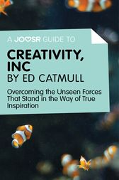 A Joosr Guide to... Creativity, Inc by Ed Catmull by Joosr