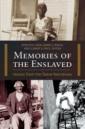 Memories of the Enslaved: Voices from the Slave Narratives by Spencer Crew