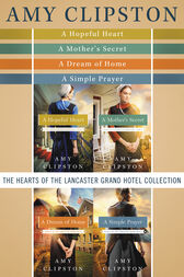 The Hearts of the Lancaster Grand Hotel Collection by Amy Clipston