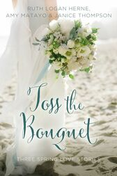 Toss the Bouquet by Ruth Logan Herne