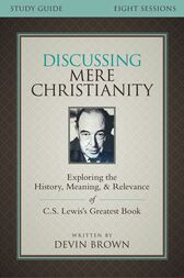 Discussing Mere Christianity Study Guide by Devin Brown