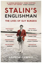 Stalin's Englishman: The Lives of Guy Burgess by Andrew Lownie