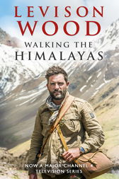 Walking the Himalayas by Levison Wood