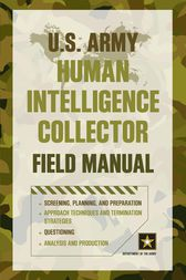 U.S. Army Human Intelligence Collector Field Manual by Department of the Army