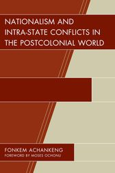 Nationalism and Intra-State Conflicts in the Postcolonial World by Fonkem Achankeng