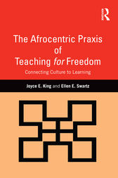 The Afrocentric Praxis of Teaching for Freedom by Joyce E. King