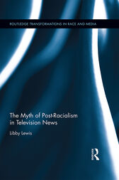The Myth of Post-Racialism in Television News by Libby Lewis