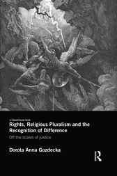Rights, Religious Pluralism and the Recognition of Difference by Dorota Anna Gozdecka