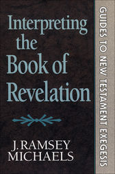Interpreting the Book of Revelation (Guides to New Testament Exegesis) by J. Ramsey Michaels