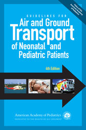 Guidelines for Air and Ground Transport of Neonatal and Pediatric Patients, 4th Edition by AAP Section on Transport Medicine;  Robert  M. Insoft;  MD Schwartz;  MSN Romito