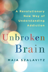Unbroken Brain by Maia Szalavitz