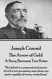 The Arrow of Gold - A Story Between Two Notes by Joseph Conrad
