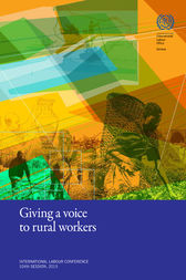 Giving a voice to rural workers. ILC 104/2015. Report III (1B) by ILO