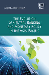 The Evolution of Central Banking and Monetary Policy in the Asia-Pacific by Akhand Akhtar Hossain
