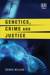 Genetics, Crime and Justice by Debra Wilson