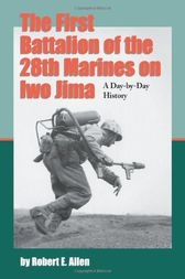 The First Battalion of the 28th Marines on Iwo Jima by Robert E. Allen
