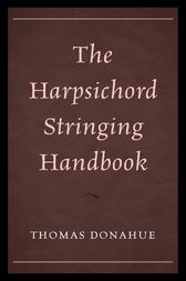 The Harpsichord Stringing Handbook by Thomas Donahue