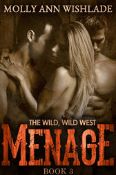 Menage: A scandalous Western romance by Molly Ann Wishlade