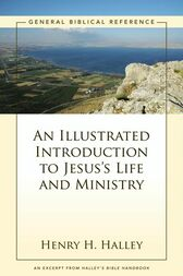 An Illustrated Introduction to Jesus's Life and Ministry by Henry H. Halley