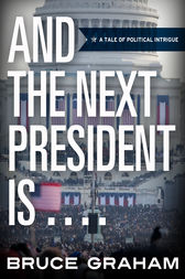 And the Next President Is . . . . . by Bruce Graham