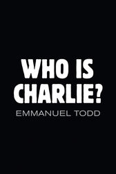 Who is Charlie?: Xenophobia and the New Middle Class by Emmanuel Todd