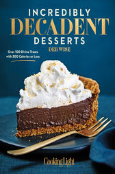 Incredibly Decadent Desserts by Deb Wise