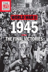 TIME-LIFE World War II: 1945 by TIME-LIFE Books