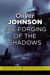 The Forging of the Shadows by OLIVER Johnson