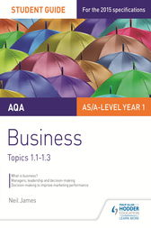 AQA AS/A Level Business Student Guide 1: Topics 1.1-1.3 by Neil James