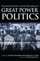 Population Decline and the Remaking of Great Power Politics by Douglas A. Sylva