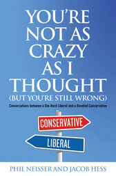 You're Not as Crazy as I Thought (But You're Still Wrong) by Phil Neisser
