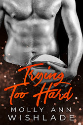 Trying Too Hard...: A steamy standalone sports romance by Molly Ann Wishlade