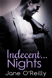 Indecent...Nights: Three sexy stories to send your pulse pounding! by Jane O'Reilly